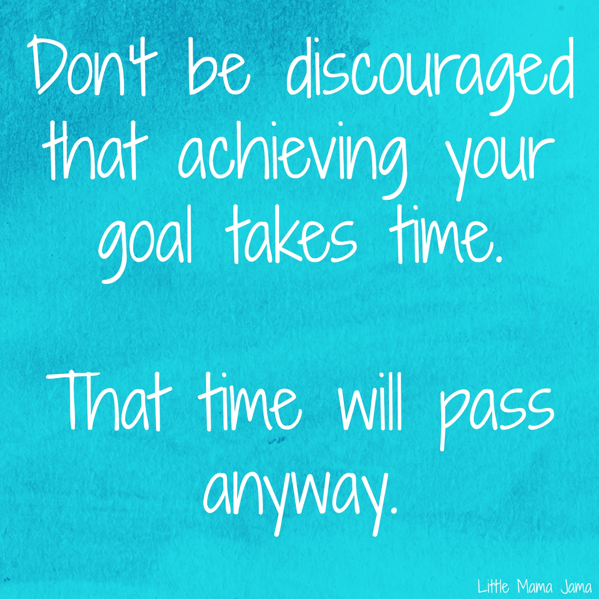Dont be discouraged
