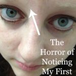 Let's Talk About the Horror of Noticing My First Wrinkle