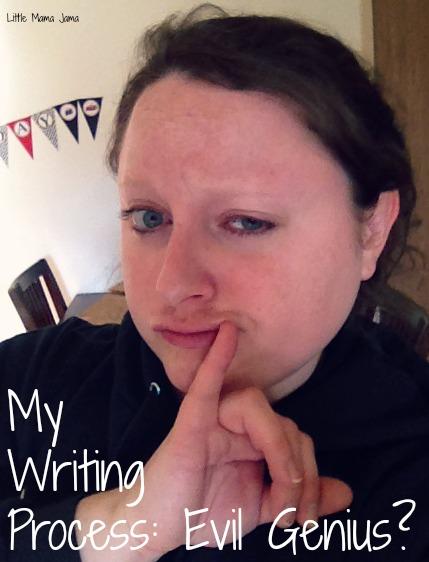 My Writing Process: Evil Genius? Nah. #LittleMamaJama