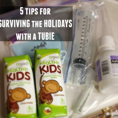5 Tips for Surviving the Holidays with a Tubie