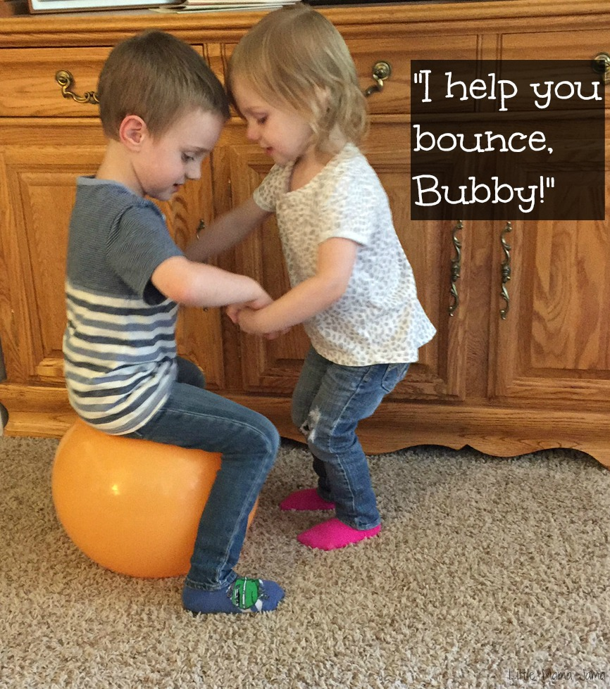 I help you bounce, Bubby!
