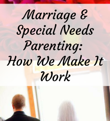 Marriage and Special Needs Parenting: How We Make It Work