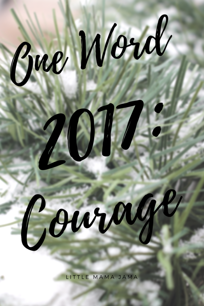 I chose one word in 2017: courage. Here's why.