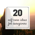 20 Self-Care Ideas for Caregivers