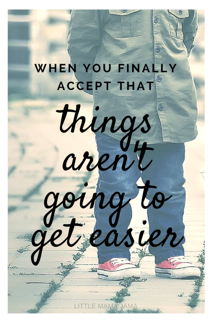 "When your child was diagnosed with autism, were you told, ""Things aren't going to get easier, they just change?"" Here's what happens when you finally accept that things aren't going to get easier."