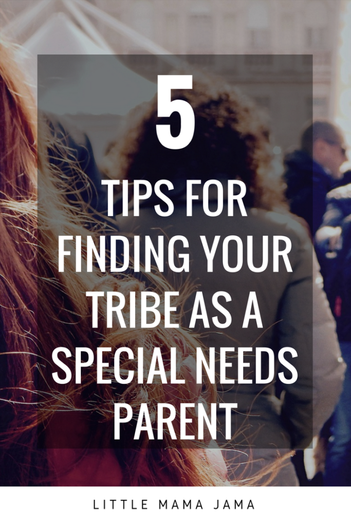 Parenting a special needs child? It's important to find your support system. Here are 5 tips for finding your tribe as a special needs parent.