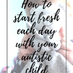 How to Start Fresh Each Day With Your Autistic Child