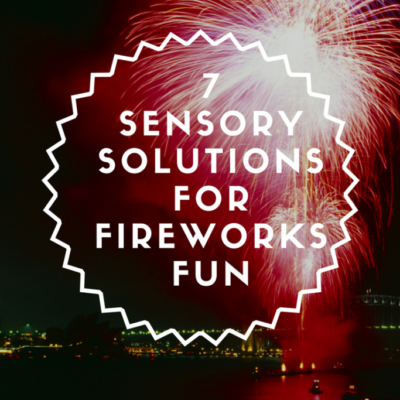 7 Sensory Solutions for Fireworks Fun