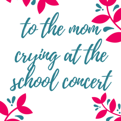 To the Mom Crying at the School Concert
