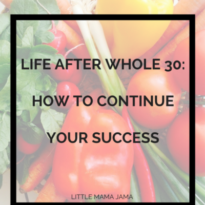 Life After Whole 30: How to Continue Your Success