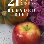 21 Tips for a G-Tube Blended Diet