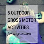 5 Outdoor Gross Motor Activities for Any Season