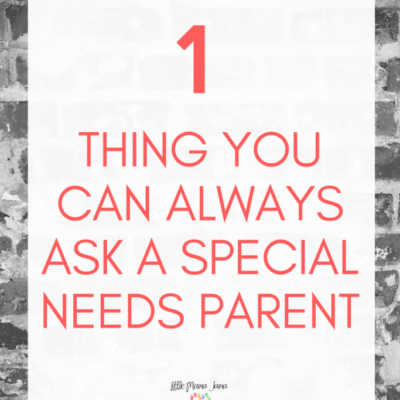 The ONE Thing You Can Always Ask a Special Needs Parent