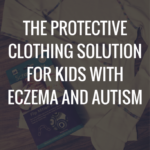 The Protective Clothing Solution for Kids with Eczema and Autism