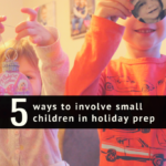 5 Ways to Involve Small Children in Holiday Prep